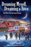 Dreaming Myself, Dreaming A Town: Field Notes from the Land of Dreams<br>A Seth Companion Book