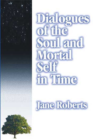 Dialogues of the Soul and Mortal Self in Time by Jane Roberts