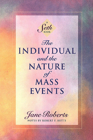 The Individual and the Nature of Mass Events: A Seth Book