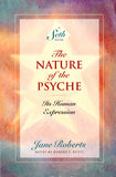 The Nature of the Psyche: It's Human Expression: A Seth Book