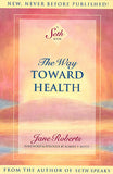 The Way Toward Health: A Seth Book