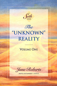 The Unknown Reality: A Seth Book (Volume one)