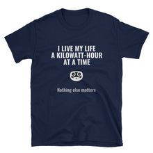 Load image into Gallery viewer, I live my life a kilowatt-hour at a time T-shirt - Telsa