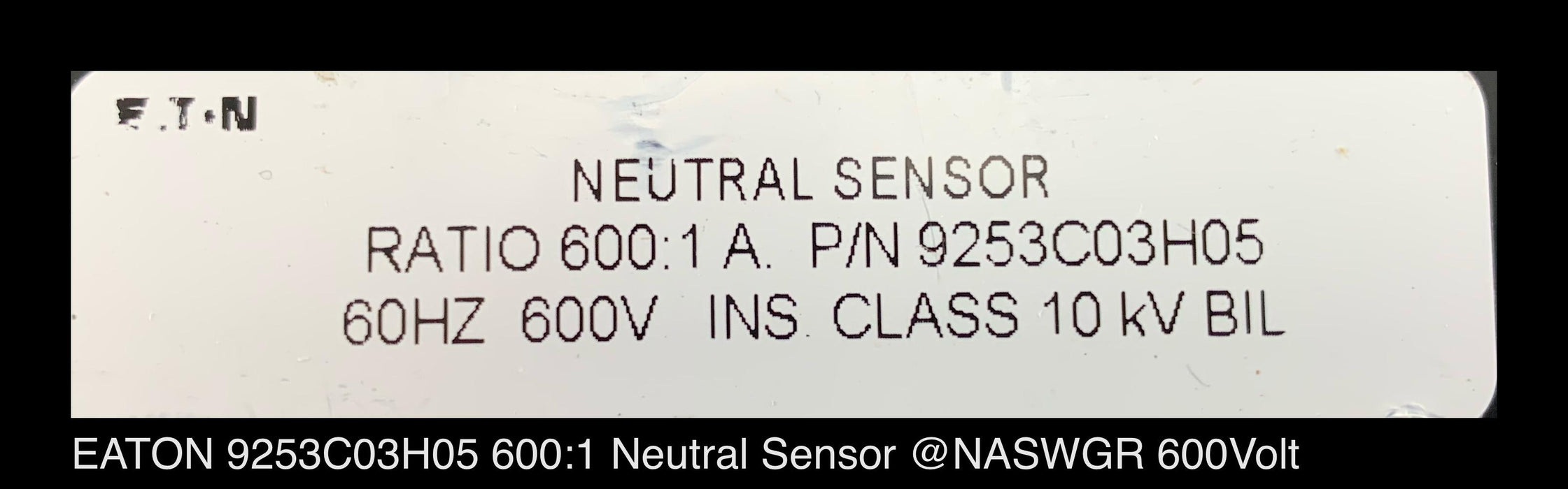 EATON 9253C03H05 Neutral Sensor  600:1 Ratio Unused Surplus