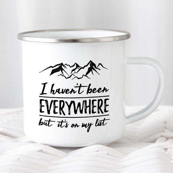 I Haven't Been Everywhere Enamel Mug