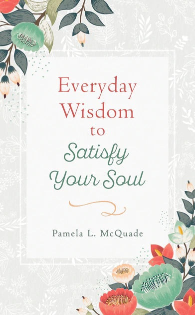 Everyday Wisdom to Satisfy Your Soul