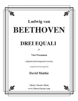 Beethoven – Drei Equali for Four Trombones in the original and transposed versions