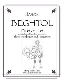 Beghtol - Fire and Ice - an original musical Superhero adventure for Trombone Trio and Percussion in two movements