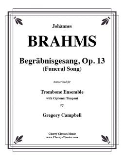 Brahms - Begräbnisgesang Opus 13 (Funeral Song) for Trombone Ensemble/choir with Optional Timpani