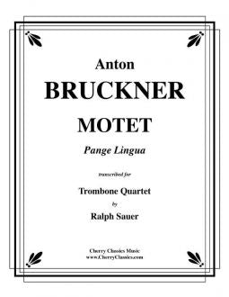 Bruckner – Motet - Pange Lingua for Trombone Quartet