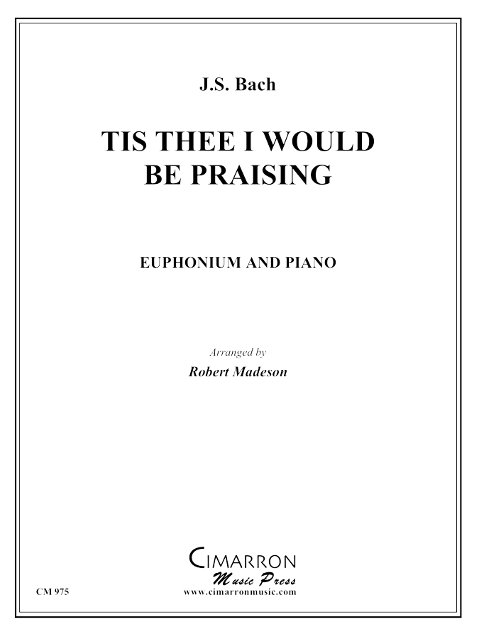 Bach, J S - Tis Thee I Would Be Praising - Euphonium and Piano