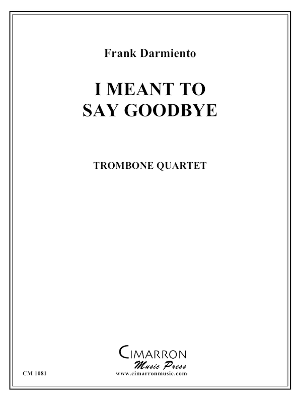 Darmiento, Frank - I Meant to Say Goodbye - Trombone Quartet