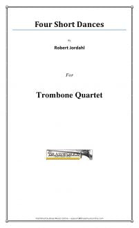 Robert Jordahl - Four Short Dances - Trombone Quartet