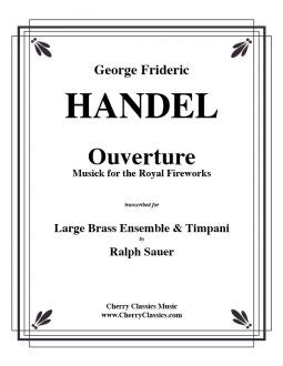 Handel – Overture Music for the Royal Fireworks for Brass Choir and Timpani