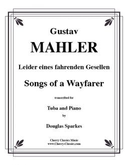 Mahler – Songs of a Wayfarer for Tuba or Bass Trombone and Piano