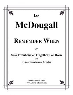 McDougall - Remember When for Solo Trombone (or Flugelhorn or Horn) and Low Brass Ensemble
