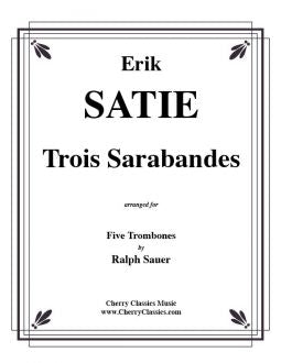 Satie – Trois Sarabandes for Five Trombones