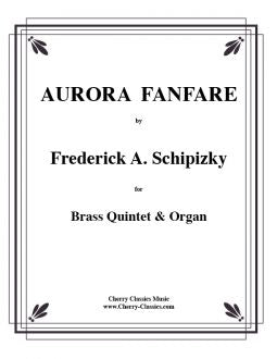 Schipizky – Aurora Fanfare for Brass Quintet and Organ