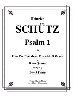 Schutz - Psalm 1 for four (4) part Trombone Ensemble and Organ or Brass Quintet