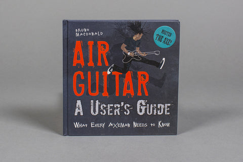 Air Guitar: A User's Guide – What Every Axeman Needs to Know