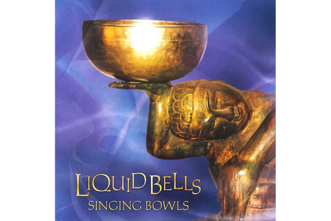 Liquid Bells, Singing Bowls