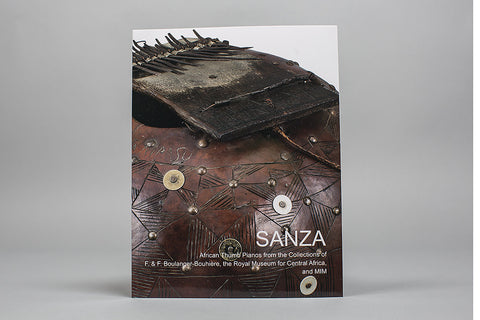 Sanza: African Thumb Pianos from the Collections of F. & F. Boulanger-Bouhiere, the Royal Museum for Central Africa, and MIM