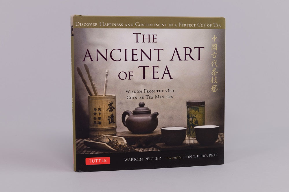 The Ancient Art of Tea: Wisdom from the Old Chinese Tea Masters by Warren Peltier