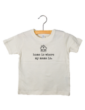 Load image into Gallery viewer, Home is where my mama is - Toddler Tee