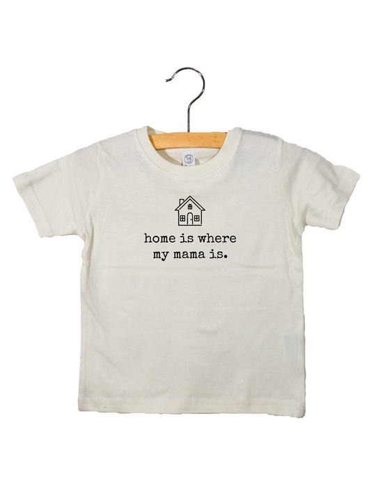 Home is where my mama is - Toddler Tee