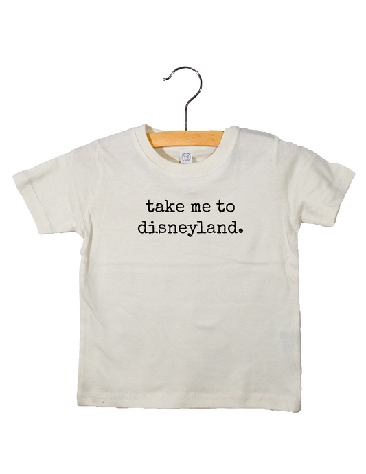 Take me to Disneyland - Toddler Tee