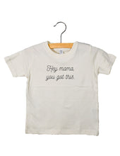 Load image into Gallery viewer, Hey Mama, You Got This - Toddler Tee