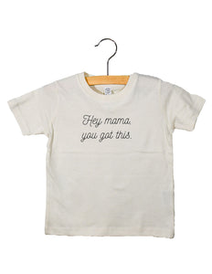 Hey Mama, You Got This - Toddler Tee