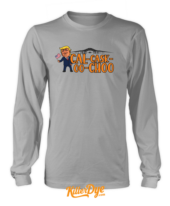 Trump Cal-Cask-OO-Choo (Calcasieu) T-Shirt - Long Sleeve