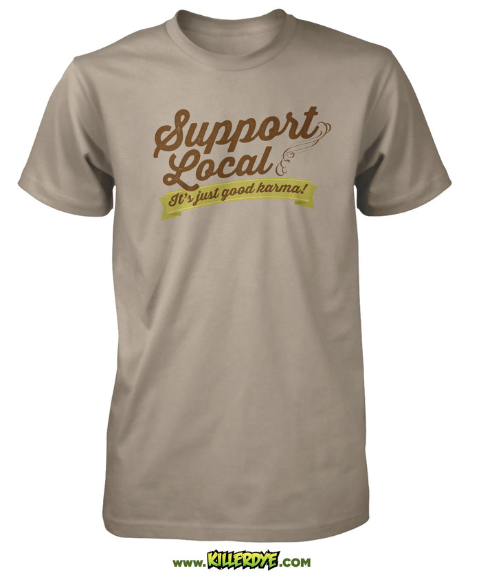 Support Local - Its just good karma! - T-Shirt