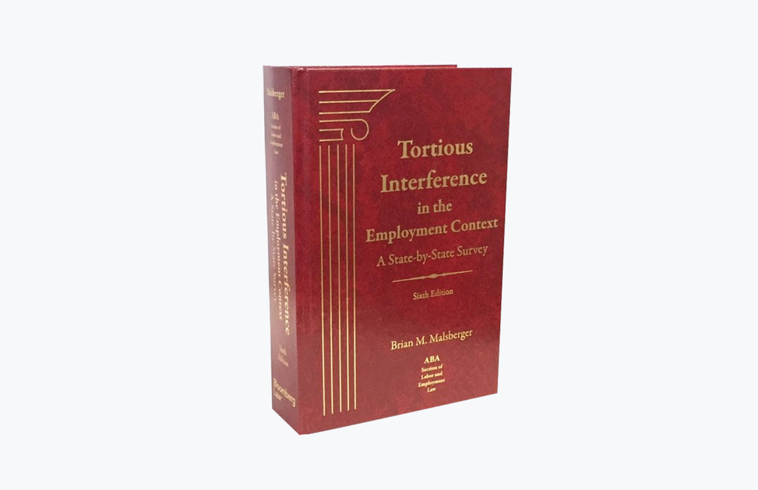 Tortious Interference in the Employment Context: A State-by-State Survey, Sixth Edition