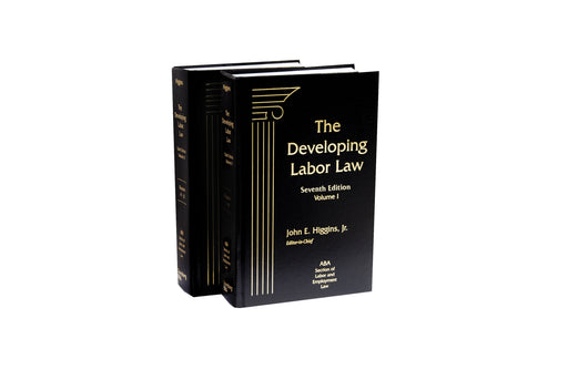 Developing Labor Law: The Board, the Courts, and the National Labor Relations Act, The, Seventh Edition