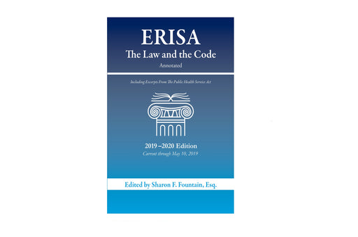 ERISA: The Law and The Code, Annotated, 2019-2020 Edition