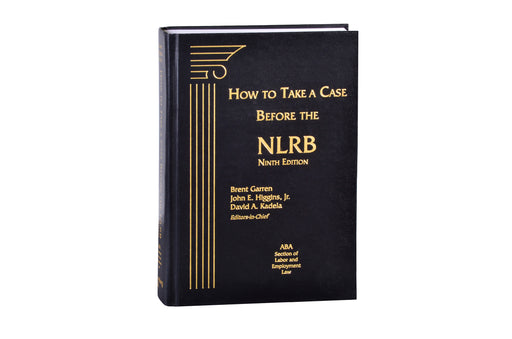 How to Take a Case Before the NLRB, Ninth Edition