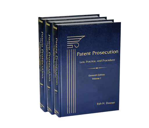 Patent Prosecution: Law, Practice, and Procedure, Eleventh Edition