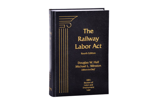 Railway Labor Act, The, Fourth Edition (Sale!)