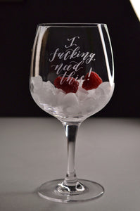 I F****g NeedThis Goblet Glass