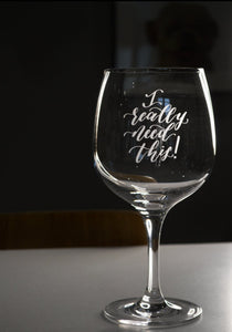 I Really Need This Goblet Glass