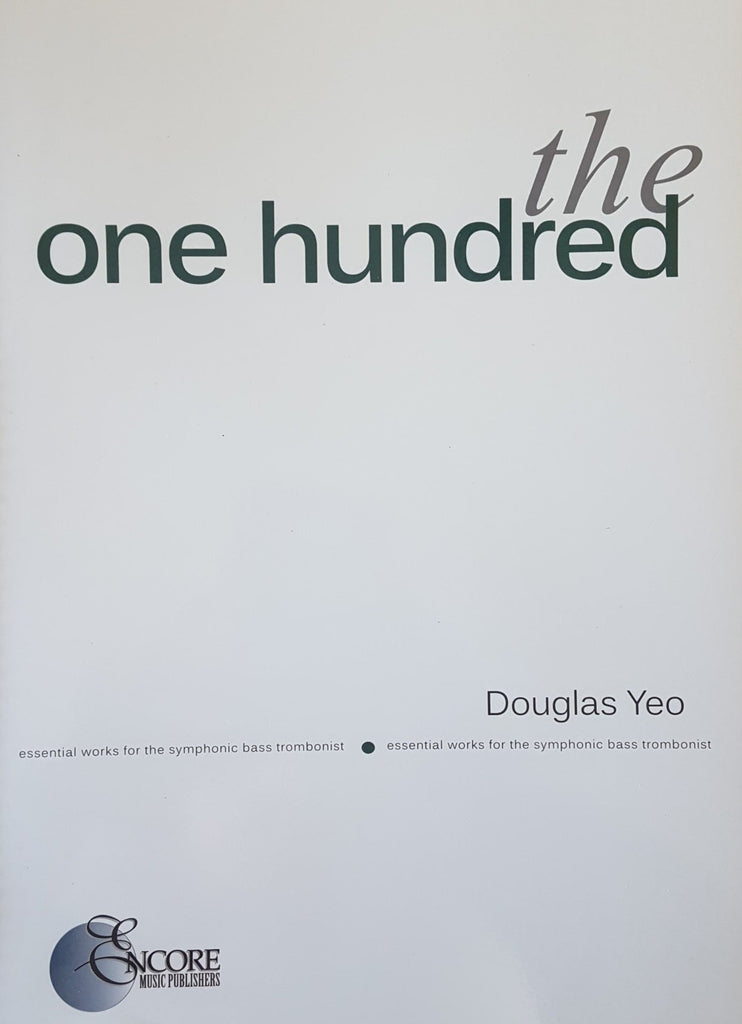 The One Hundred - Essential Works for the Symphonic Bass Trombonist by Douglas Yeo, pub. Encore