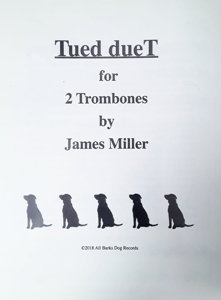 Teud dueT, trombone duet and bonus duet Canon both by James Miller, pub. All Barks Dog Records