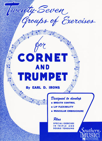 27 Groups of Exercises for Cornet and Trumpet by Earl D. Irons, pub. Southern Music, distr. Hal Leonard