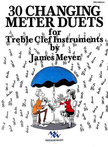 30 Changing Meter Duets for Treble Clef Instruments by James Meyer, pub. Trigram