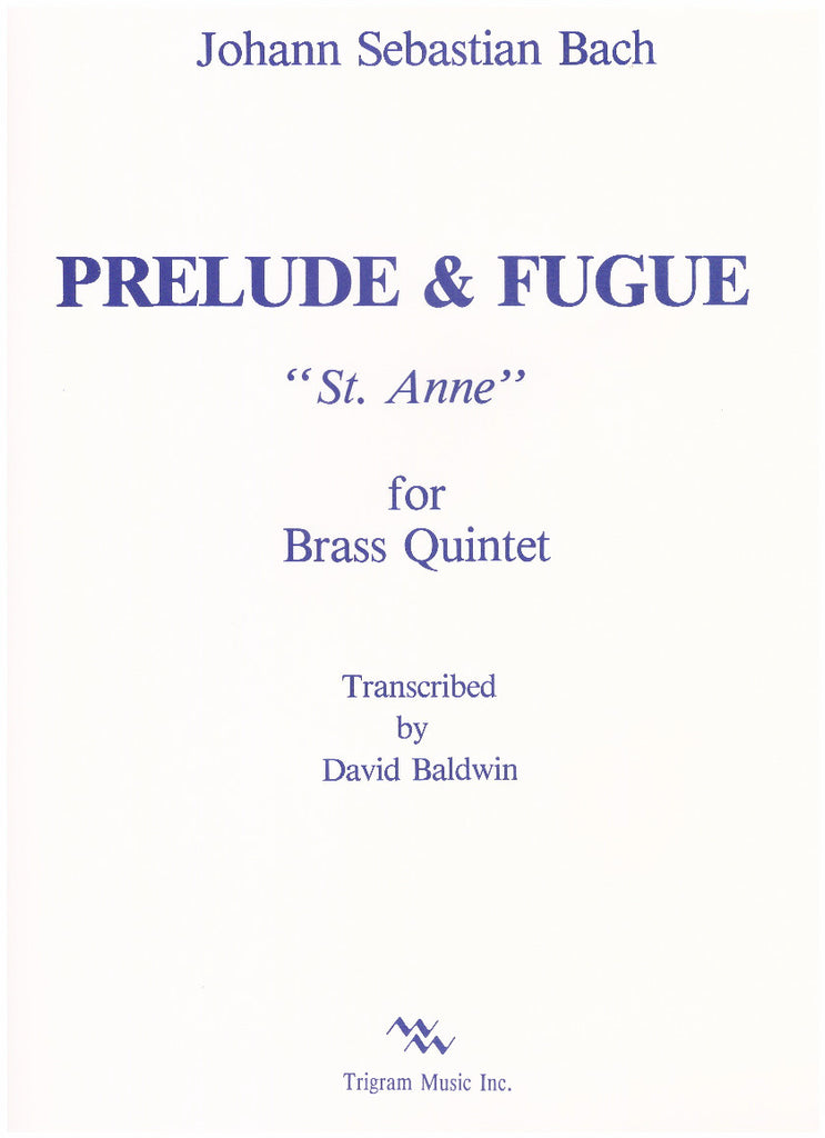 "Prelude & Fugue ""St. Anne"" for Brass Quintet by J.S. Bach, tr. by David Baldwin, pub. Trigram"