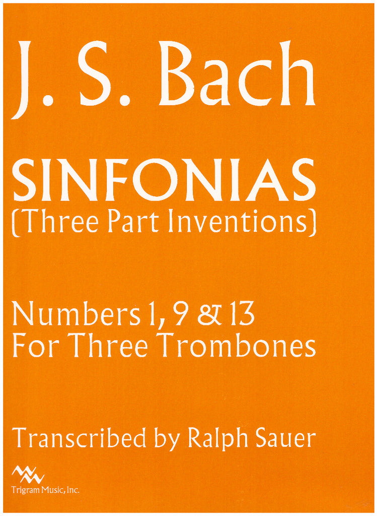 Sinfonias (Three Part Inventions 1, 9 & 13) for Three Trombones by J.S. Bach, transcribed by Ralph Sauer, pub. Trigram