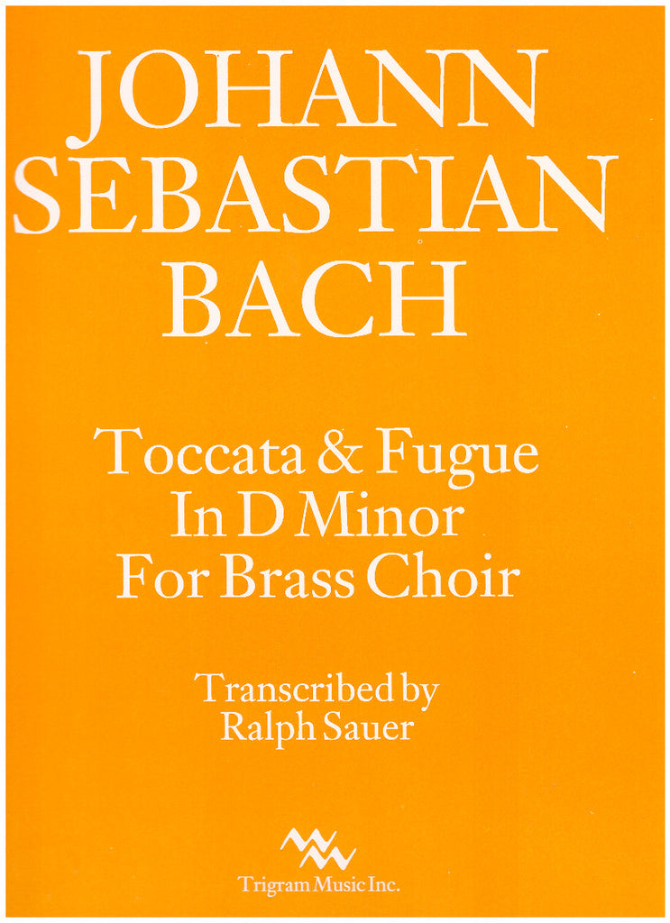Toccata & Fugue in D Minor for Brass Choir by J.S. Bach. transcribed by Ralph Sauer, pub. Trigram