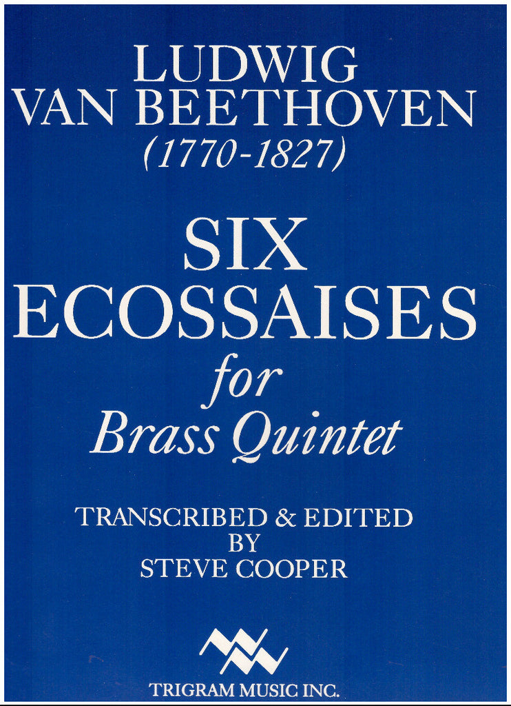 Six Ecossaises for Brass Quintet by Ludwig Van Beethoven, ed. and tr. by Steve Cooper, pub. Trigram
